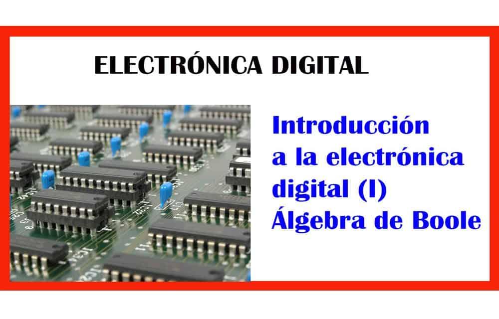 Álgebra de Boole Electrónica digital introducción (1)